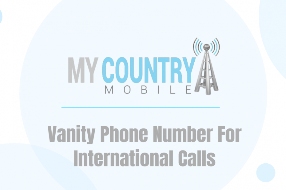 Vanity Phone Number For International Calls - My Country Mobile