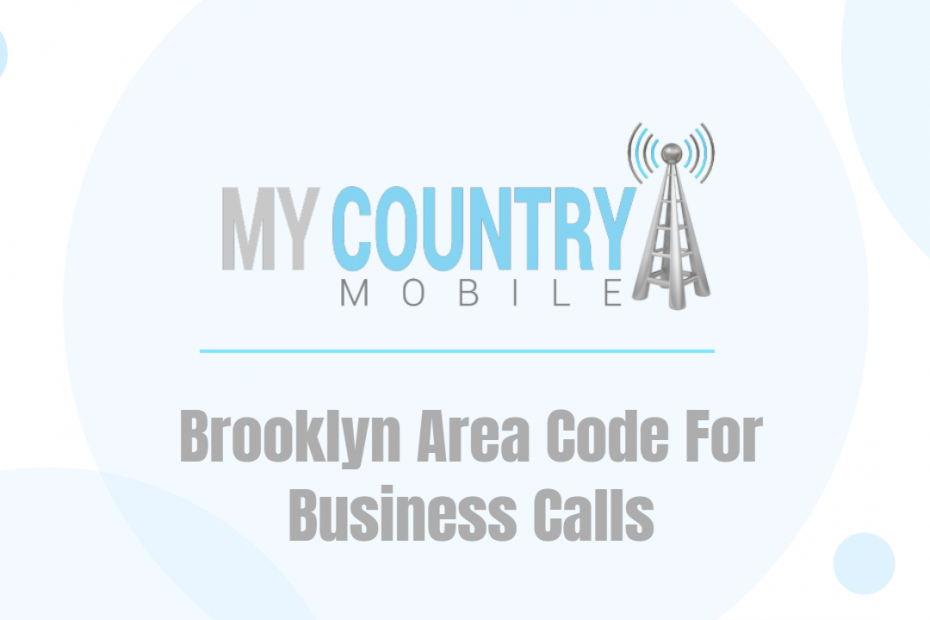 Brooklyn Area Code For Business Calls - My Country Mobile