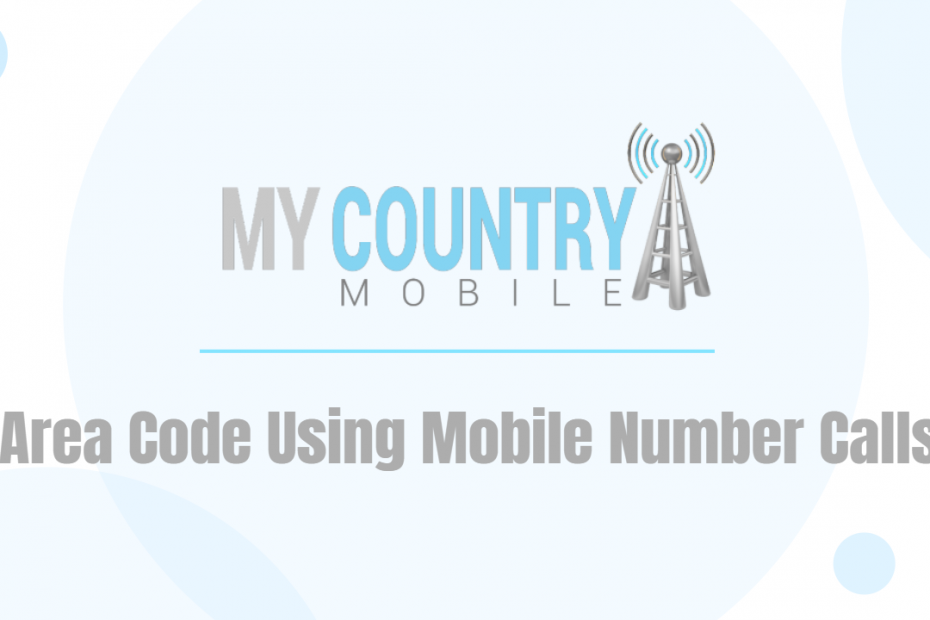 Area Code Using Mobile Number Calls - My Country Mobile