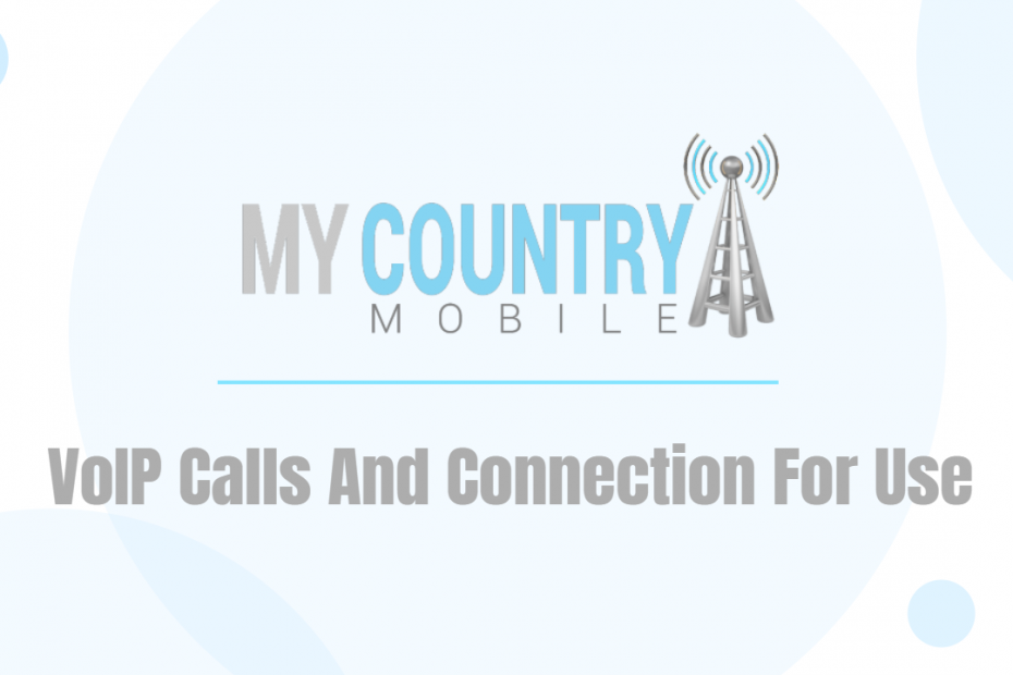 VoIP Calls And Connection For Use - My Country Mobile